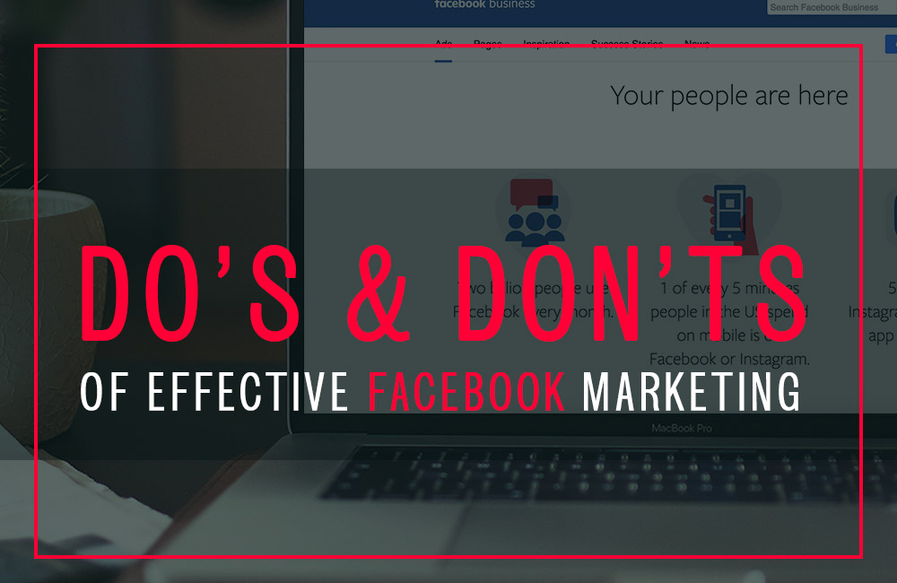 Do's & Don'ts Of Effective Facebook Marketing To Get The Best ROI